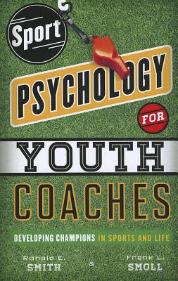 Sport Psychology for Youth Coaches: Developing Champions in Sports and Life SPORT PSYCHOLOGY FOR YOUTH COA [ Ronald E. Smith ]