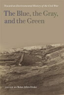 The Blue, the Gray, and the Green: Toward an Environmental History of the Civil War