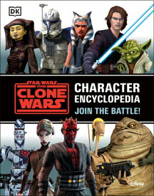 Star Wars the Clone Wars Character Encyclopedia: Join the Battle! SW THE CLONE WARS CHARACTER EN [ Jason Fry ]