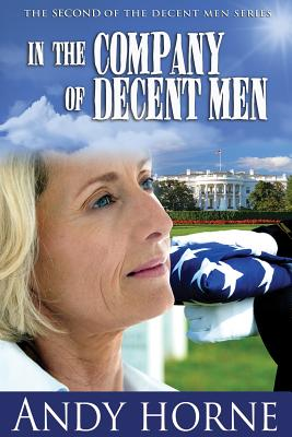 In the Company of Decent Men: The Second Novel in the Decent Men Series IN THE COMPANY OF DECENT MEN (Decent Men) [ Andy Horne ]