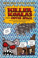 Killer Koalas from Outer Space: And Lots of Other Very Bad Stuff That Will Make Your Brain Explode!