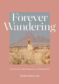Forever Wandering: Hello Emilie's Guide to Reconnecting with Our Natural World FOREVER WANDERING [ Emilie Ristevski ]