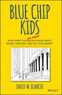 BlueChipKids:WhatEveryChild(andParent)ShouldKnowaboutMoney,Investing,andtheStockMark[DavidW.Bianchi]