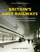 Britain's Lost Railways: A Commemoration of Our Finest Railway Architecture
