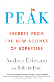 Peak: Secrets from the New Science of Expertise PEAK [ Anders Ericsson ]