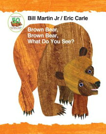 Brown Bear, Brown Bear, What Do You See? 50th Anniversary Edition Padded Board Book BROWN BEAR BROWN BEAR WHAT DO (Brown Bear and Friends) [ Bill Martin ]