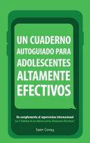 Un Cuaderno Autoguiado Para Adolescentes Altamente Efectivos: Un Complemento Al Superventas Internac