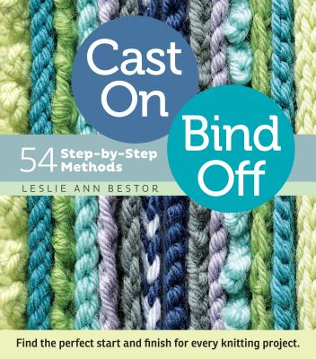 CAST ON,BIND OFF:54 STEP-BY-STEP METHODS [ LESLIE ANN BESTOR ]