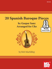 20 Spanish Baroque Pieces by Gaspar Sanz Arranged for Uke 20 SPANISH BAROQUE PIECES BY G [ Rob MacKillop ]