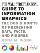 The Wall Street Journal Guide to Information Graphics: The Dos and Don'ts of Presenting Data, Facts,