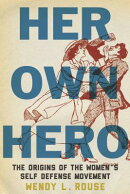 Her Own Hero: The Origins of the Women's Self-Defense Movement