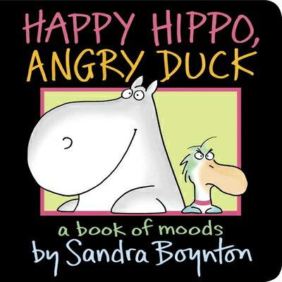 Happy Hippo, Angry Duck: A Book of Moods HAPPY HIPPO ANGRY DUCK [ Sandra Boynton ]