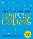 Help Your Kids with Computer Coding: A Unique Step-By-Step Visual Guide, from Binary Code to Buildin