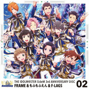 THE IDOLM@STER SideM 3rd ANNIVERSARY DISC 02 [ FRAME、もふもふえん、F-LAGS ]