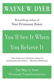 You'll See It When You Believe It: The Way to Your Personal Transformation YOULL SEE IT WHEN YOU BEL [ Wayne W. Dyer ]