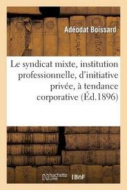 Le Syndicat Mixte, Institution Professionnelle, D'Initiative Privee, a Tendance Corporative FRE-SYNDICAT MIXTE INSTITUTION (Sciences Sociales) [ Boissard-A ]