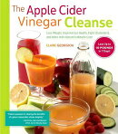 The Apple Cider Vinegar Cleanse: Lose Weight, Improve Gut Health, Fight Cholesterol, and More with N