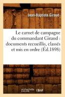 Le Carnet de Campagne Du Commandant Giraud: Documents Recueillis, Classes Et MIS En Ordre (Ed.1898)