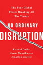 No Ordinary Disruption: The Four Global Forces Breaking All the Trends [ Richard Dobbs ]