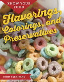Know Your Food: Flavorings, Colorings, and Preservatives