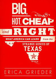 Big, Hot, Cheap, and Right: What America Can Learn from the Strange Genius of Texas BIG HOT CHEAP & RIGHT M [ Erica Grieder ]