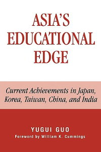 Asia'sEducationalEdge:CurrentAchievementsinJapan,Korea,Taiwan,China,andIndiaASIASEDUCATIONALEDGE[YuguiGuo]