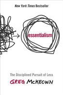 ESSENTIALISM:DISCIPLINED PURSUIT OF LESS