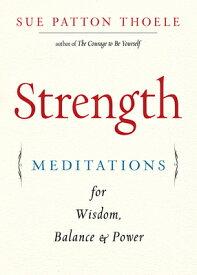 Strength: Meditations for Wisdom, Balance & Power STRENGTH [ Sue Patton Thoele ]