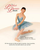 The Perfect Pointe Book: All You Need to Get on Pointe, Stay on Pointe and Be the Very Best Dancer Y
