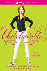 Pretty Little Liars #4: Unbelievable PRETTY LITTLE LIARS PRETTY LIT (Pretty Little Liars (Quality)) [ Sara Shepard ]