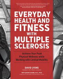 Everyday Health and Fitness with Multiple Sclerosis: Achieve Your Peak Physical Wellness While Worki