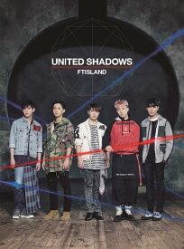 UNITED SHADOWS (初回限定盤A CD+DVD) [ FTISLAND ]