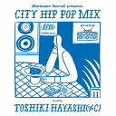 Manhattan Records presents CITY HIP POP MIX mixed by TOSHIKI HAYASHI(%C) [ TOSHIKI HAYASHI(%C) ]