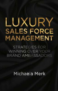 LuxurySalesForceManagement:StrategiesforWinningOverYourBrandAmbassadors[MichaelaMerk]