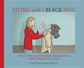 LIVING WITH A BLACK DOG(P) [ MATTHEW JOHNSTONE ]