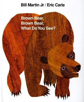 Brown Bear, Brown Bear, What Do You See? BROWN BEAR BROWN BEAR WHAT [ Bill Martin ]