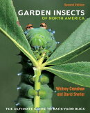 Garden Insects of North America: The Ultimate Guide to Backyard Bugs