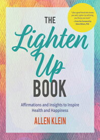 The Lighten Up Book: Affirmations and Insights to Inspire Health and Happiness (Birthday Funny Gift, LIGHTEN UP BK [ Allen Klein ]