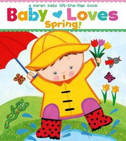 Baby Loves Spring! BABY LOVES SPRING-LIFT FLAP (Karen Katz Lift-The-Flap Books) [ Karen Katz ]
