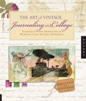 The Art of Vintage Journaling and Collage: Techniques and Inspiration for Working with Antique Ephem ART OF VINTAGE JOURNALING & CO [ Maryjo Koch ]
