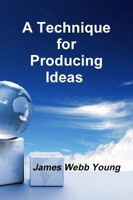 TECHNIQUE FOR PRODUCING IDEAS,A(P) [ JAMES YOUNG ]