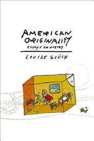 AMERICAN ORIGINALITY:ESSAYS ON POETRY(B) [ LOUISE GLUCK ]