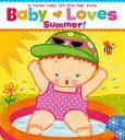 Baby Loves Summer! BABY LOVES SUMMER-LIFT FLAP (Karen Katz Lift-The-Flap Books) [ Karen Katz ]