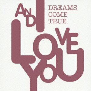 AND I LOVE YOU [ DREAMS COME TRUE ]