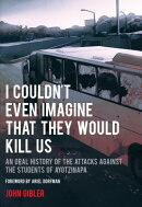 I Couldn't Even Imagine That They Would Kill Us: An Oral History of the Attacks Against the Students