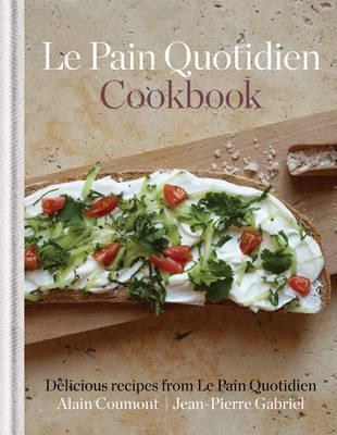 Le Pain Quotidien Cookbook: Delicious Recipes from Le Pain Quotidien LE PAIN QUOTIDIEN CKBK [ Alain Coumont ]