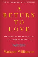 "A Return to Love: Reflections on the Principles of ""a Course in Miracles"