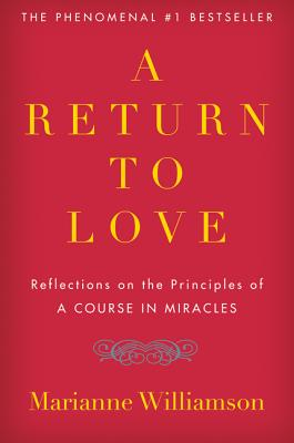 """A Return to Love: Reflections on the Principles of """"A Course in Miracles RETURN TO LOVE [ Marianne Williamson ]"""