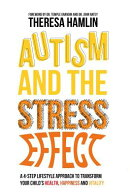 Autism and the Stress Effect: A 4-Step Lifestyle Approach to Transform Your Child's Health, Happines