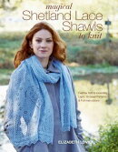 Magical Shetland Lace Shawls to Knit: Feather Soft and Incredibly Light, 15 Great Patterns and Full
